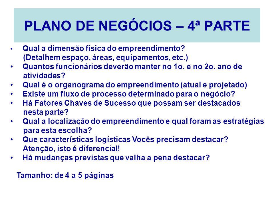 PLANO DE NEGÓCIOS – 4ª PARTE Qual a dimensão física do empreendimento? (Detalhem espaço, áreas, equipamentos, etc.) Quantos funcionários deverão mante