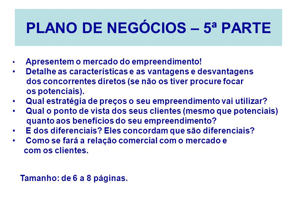 PLANO DE NEGÓCIOS – 5ª PARTE Apresentem o mercado do empreendimento! Detalhe as características e as vantagens e desvantagens dos concorrentes diretos