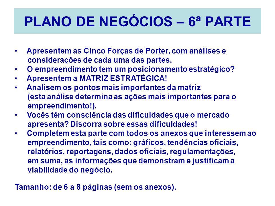 PLANO DE NEGÓCIOS – 6ª PARTE Apresentem as Cinco Forças de Porter, com análises e considerações de cada uma das partes. O empreendimento tem um posici