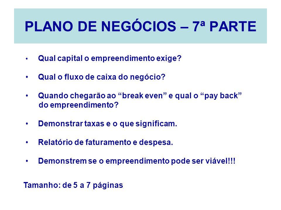 PLANO DE NEGÓCIOS – 7ª PARTE Qual capital o empreendimento exige? Qual o fluxo de caixa do negócio? Quando chegarão ao break even e qual o pay back do