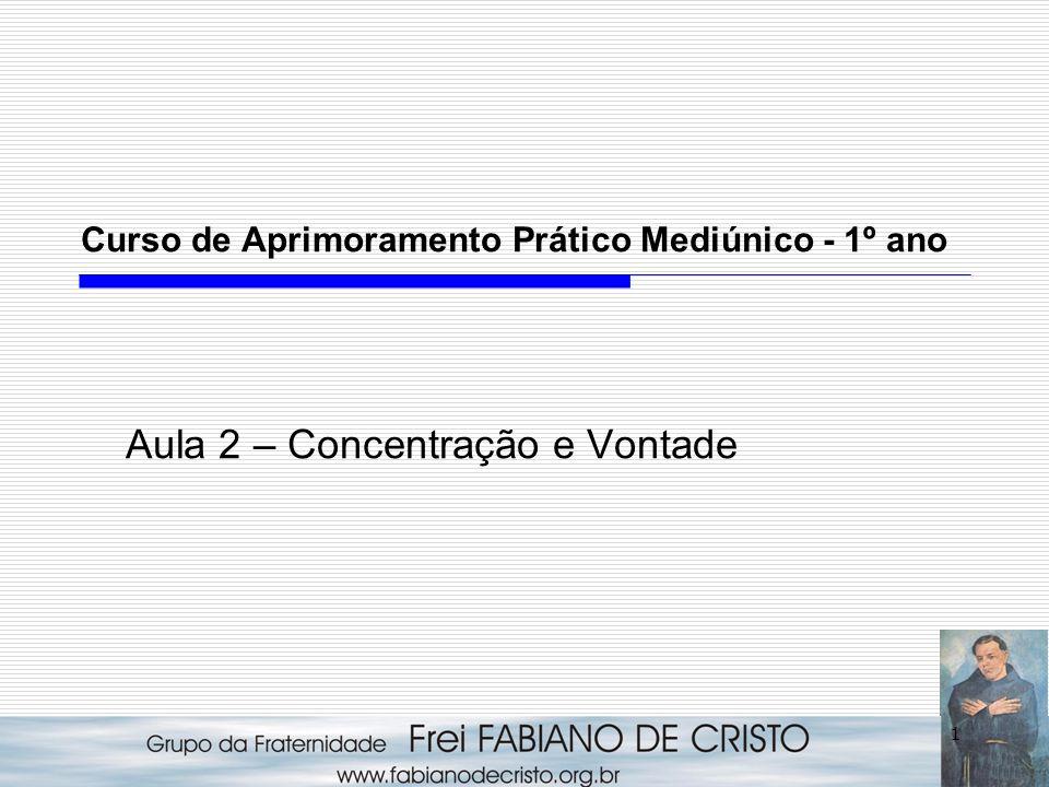 1 Curso de Aprimoramento Prático Mediúnico - 1º ano Aula 2 – Concentração e Vontade