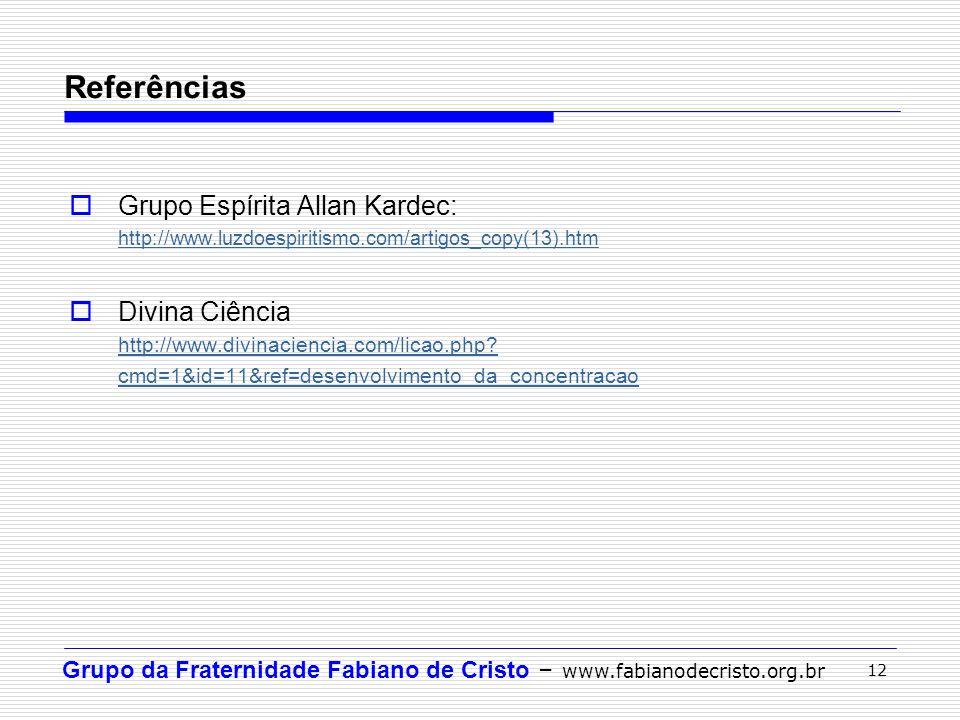 Grupo da Fraternidade Fabiano de Cristo – www.fabianodecristo.org.br 12 Grupo Espírita Allan Kardec: http://www.luzdoespiritismo.com/artigos_copy(13).