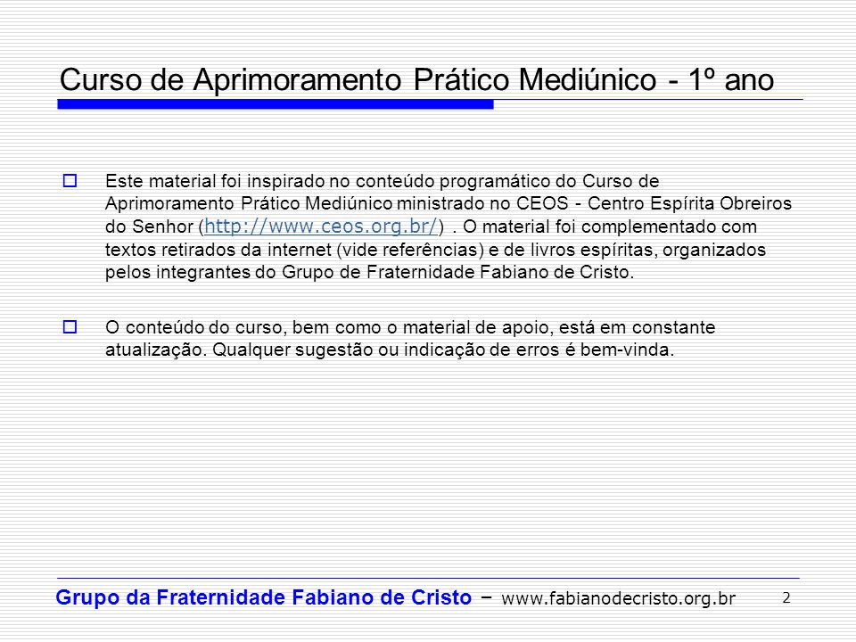 Grupo da Fraternidade Fabiano de Cristo – www.fabianodecristo.org.br 3 Aula 2 – Preparação para manifestação mediúnica Passos: Atenção: Esquecer os fatos do dia e lembrar-se do objetivo.