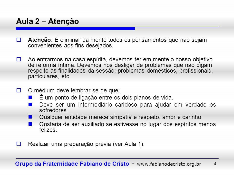 Grupo da Fraternidade Fabiano de Cristo – www.fabianodecristo.org.br 4 Atenção: É eliminar da mente todos os pensamentos que não sejam convenientes ao
