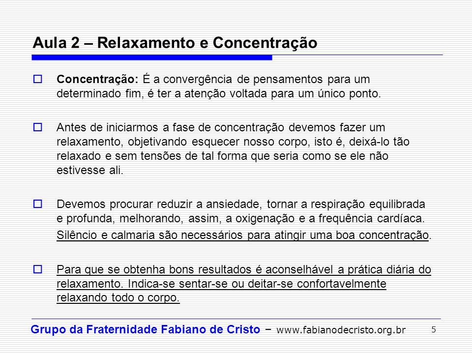 Grupo da Fraternidade Fabiano de Cristo – www.fabianodecristo.org.br 5 Concentração: É a convergência de pensamentos para um determinado fim, é ter a