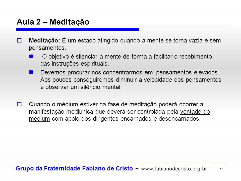 Grupo da Fraternidade Fabiano de Cristo – www.fabianodecristo.org.br 6 Meditação: É um estado atingido quando a mente se torna vazia e sem pensamentos