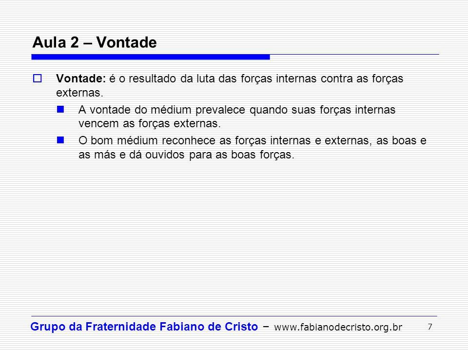 Grupo da Fraternidade Fabiano de Cristo – www.fabianodecristo.org.br 7 Vontade: é o resultado da luta das forças internas contra as forças externas. A