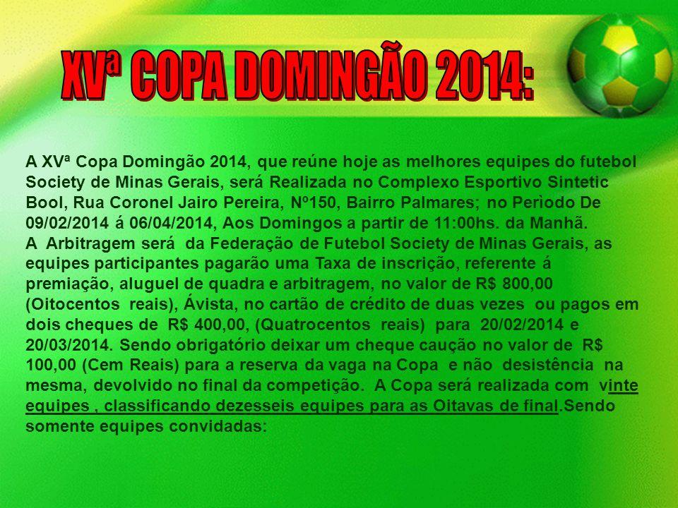 A XVª Copa Domingão 2014, que reúne hoje as melhores equipes do futebol Society de Minas Gerais, será Realizada no Complexo Esportivo Sintetic Bool, R