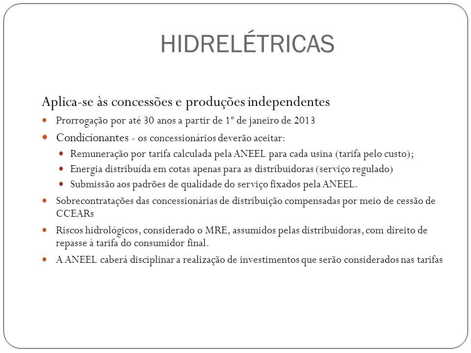 HIDRELÉTRICAS Aplica-se às concessões e produções independentes Prorrogação por até 30 anos a partir de 1º de janeiro de 2013 Condicionantes - os conc