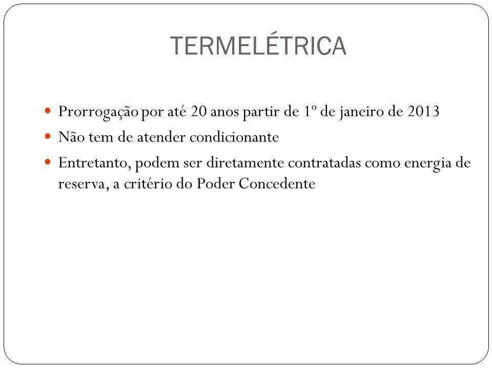 TERMELÉTRICA Prorrogação por até 20 anos partir de 1º de janeiro de 2013 Não tem de atender condicionante Entretanto, podem ser diretamente contratada