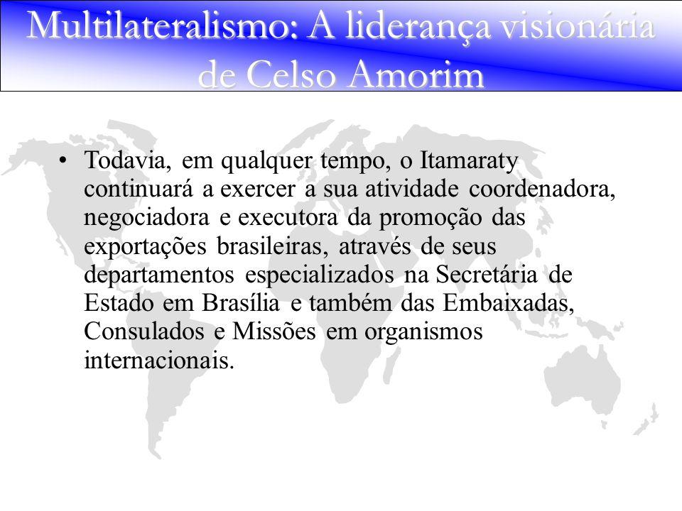 Multilateralismo: A liderança visionária de Celso Amorim Todavia, em qualquer tempo, o Itamaraty continuará a exercer a sua atividade coordenadora, ne