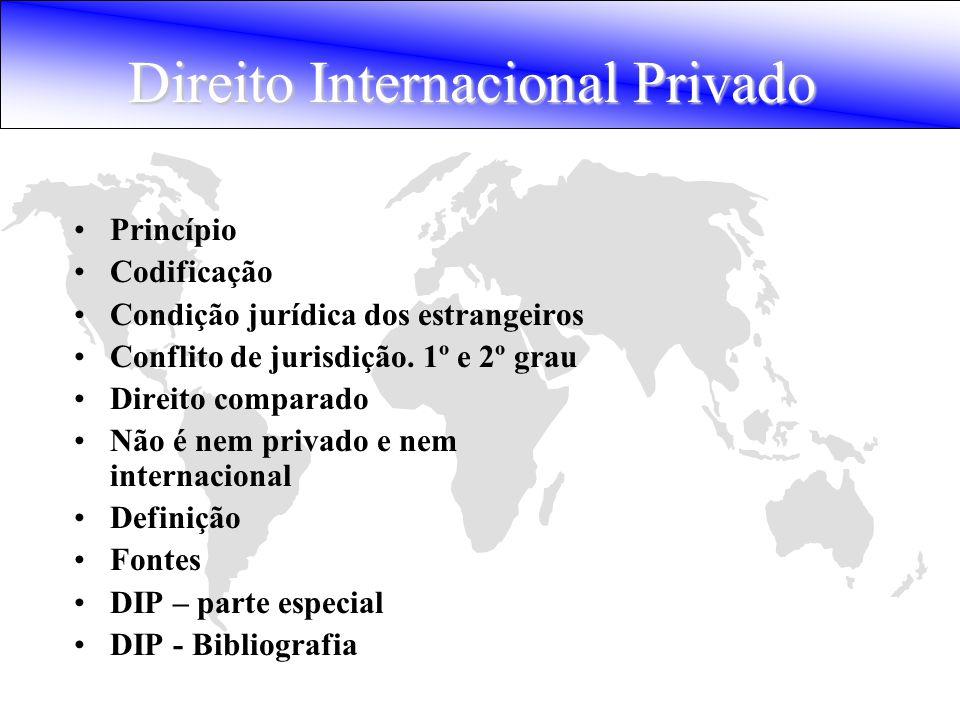 Direito Internacional Privado Princípio Codificação Condição jurídica dos estrangeiros Conflito de jurisdição. 1º e 2º grau Direito comparado Não é ne