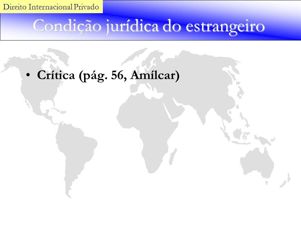 Condição jurídica do estrangeiro Crítica (pág. 56, Amílcar) Direito Internacional Privado