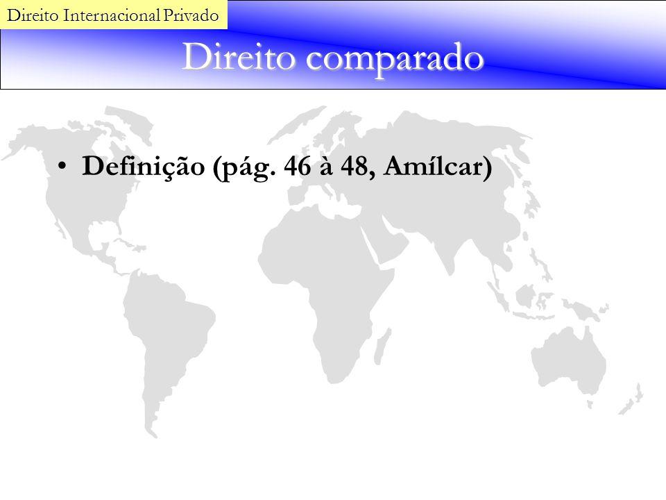 Direito comparado Definição (pág. 46 à 48, Amílcar) Direito Internacional Privado