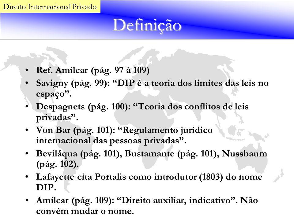 Definição Ref. Amílcar (pág. 97 à 109) Savigny (pág. 99): DIP é a teoria dos limites das leis no espaço. Despagnets (pág. 100): Teoria dos conflitos d