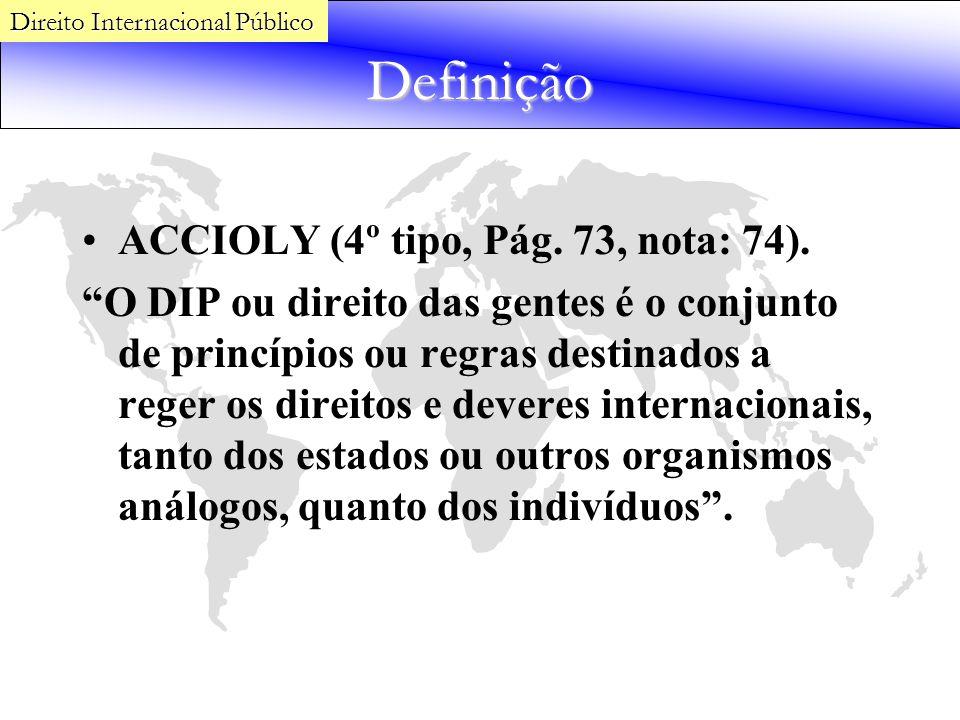 Definição ACCIOLY (4º tipo, Pág. 73, nota: 74). O DIP ou direito das gentes é o conjunto de princípios ou regras destinados a reger os direitos e deve