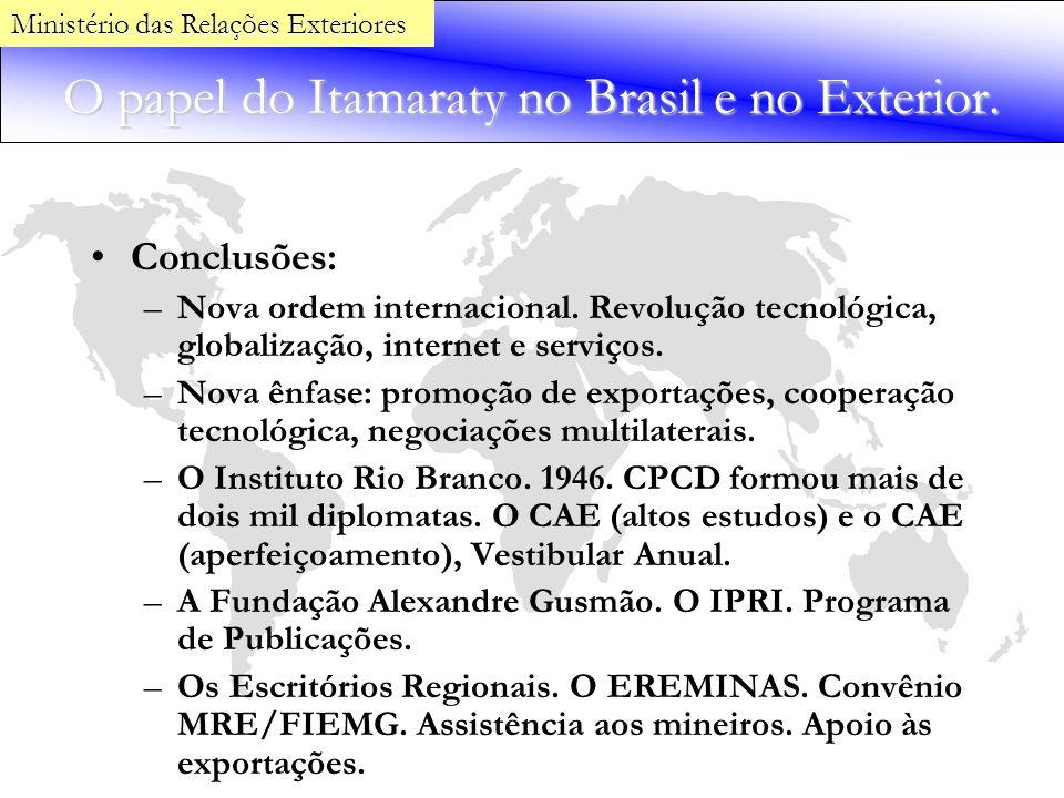 O papel do Itamaraty no Brasil e no Exterior. Conclusões: –Nova ordem internacional. Revolução tecnológica, globalização, internet e serviços. –Nova ê