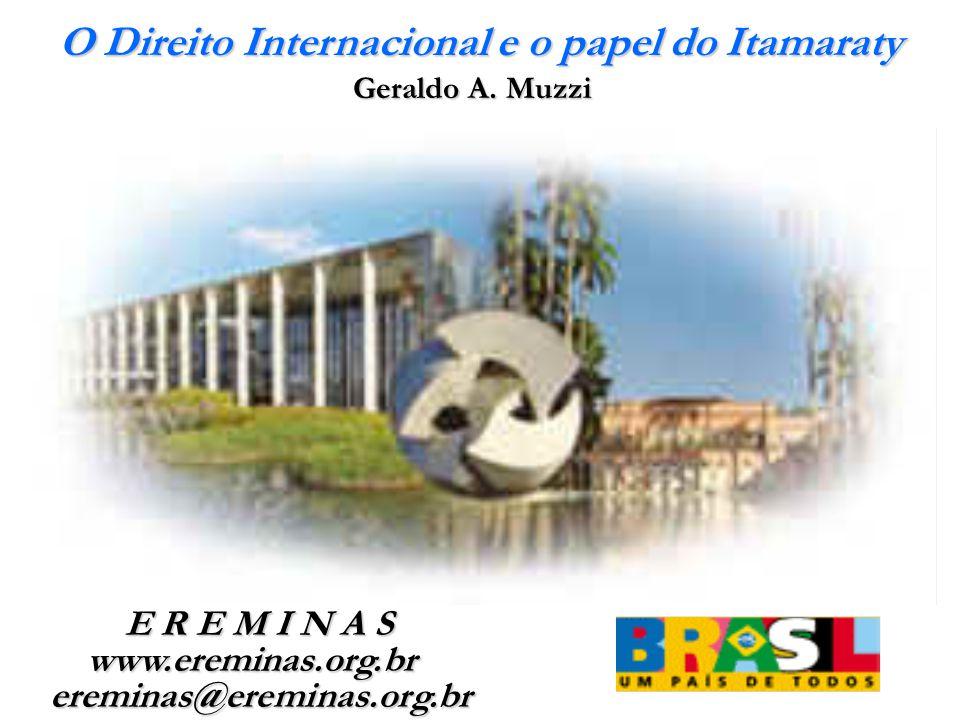 O Direito Internacional e o papel do Itamaraty Geraldo A. Muzzi E R E M I N A S E R E M I N A S www.ereminas.org.br www.ereminas.org.brereminas@eremin