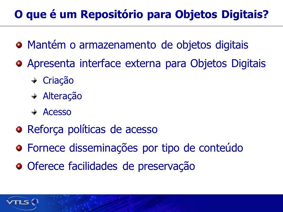 Visionary Technology in Library Solutions http://www.fedora.info Mais informações?