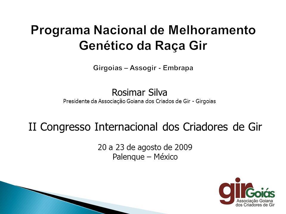 Programa Nacional de Melhoramento Genético da Raça Gir Girgoias – Assogir - Embrapa Rosimar Silva Presidente da Associação Goiana dos Criados de Gir -