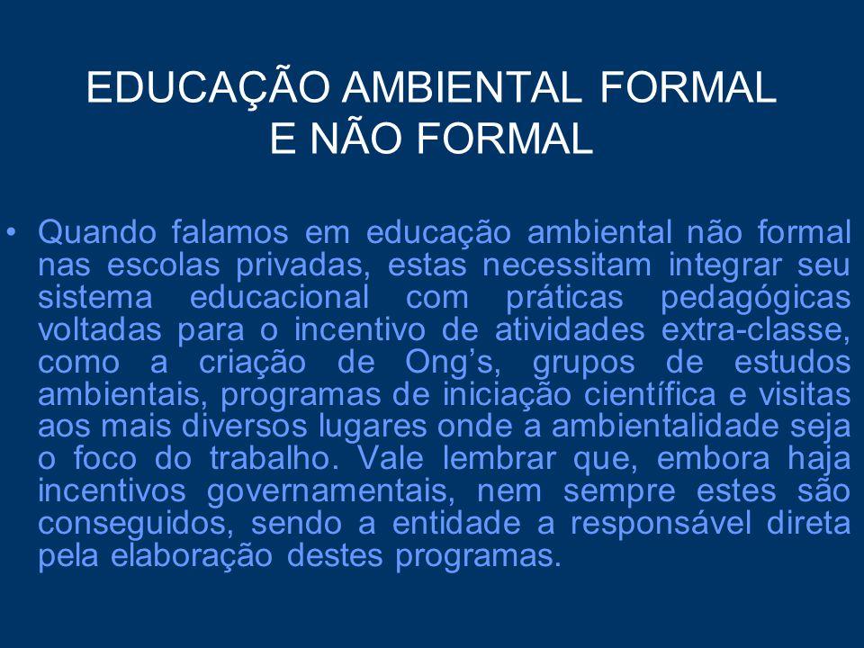 EDUCAÇÃO AMBIENTAL FORMAL E NÃO FORMAL Quando falamos em educação ambiental não formal nas escolas privadas, estas necessitam integrar seu sistema edu
