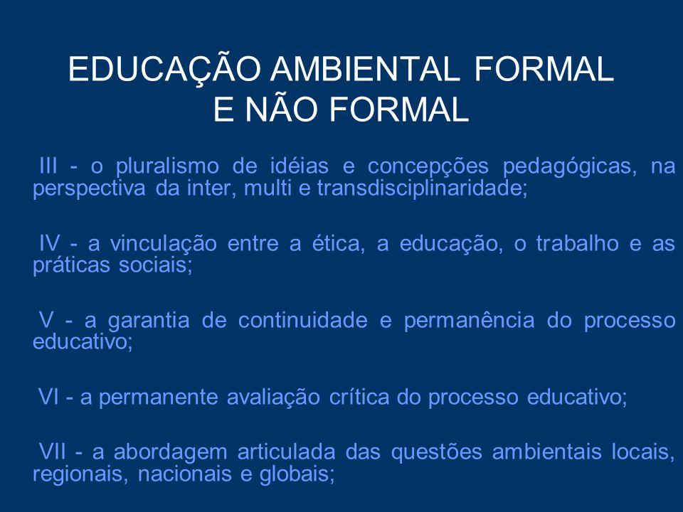 EDUCAÇÃO AMBIENTAL FORMAL E NÃO FORMAL III - o pluralismo de idéias e concepções pedagógicas, na perspectiva da inter, multi e transdisciplinaridade;