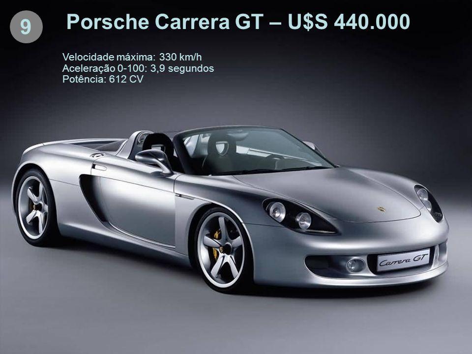 9 Porsche Carrera GT – U$S 440.000 Velocidade máxima: 330 km/h Aceleração 0-100: 3,9 segundos Potência: 612 CV