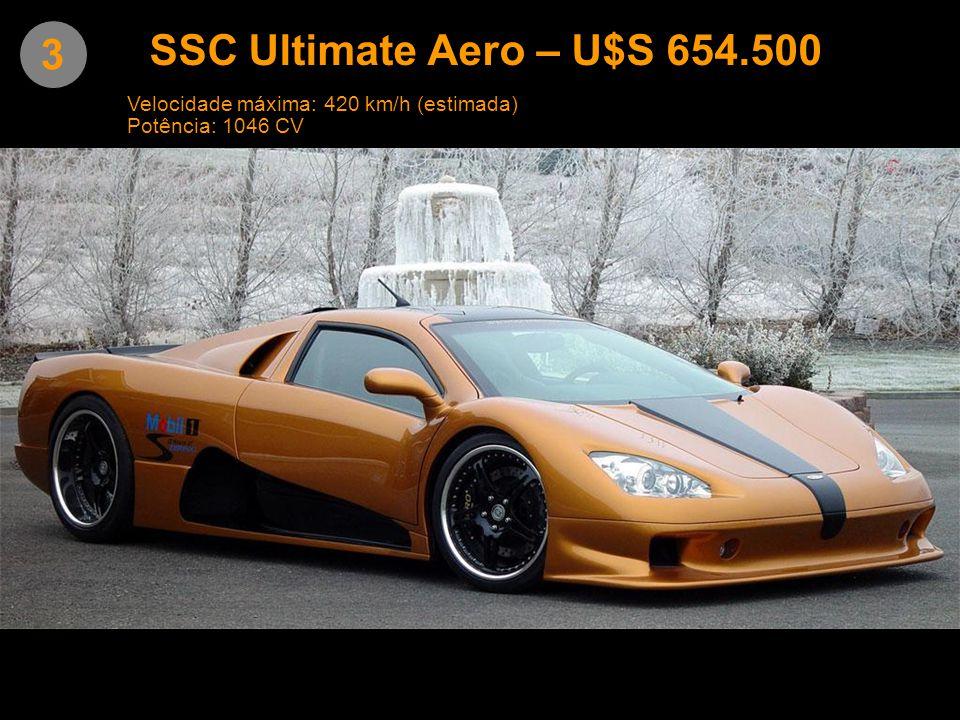3 SSC Ultimate Aero – U$S 654.500 Velocidade máxima: 420 km/h (estimada) Potência: 1046 CV