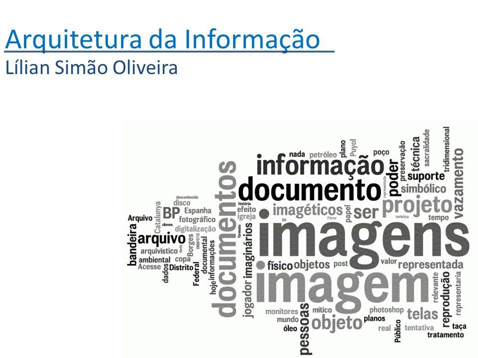 Arquitetura da Informação Lílian Simão Oliveira