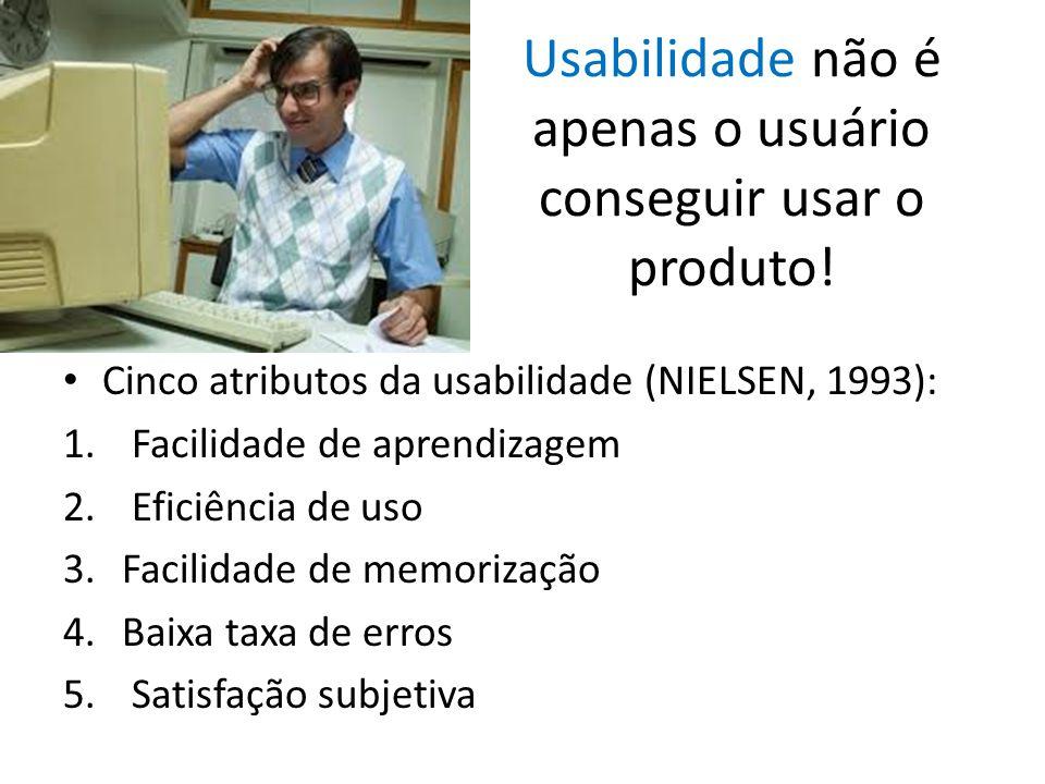Usabilidade não é apenas o usuário conseguir usar o produto.