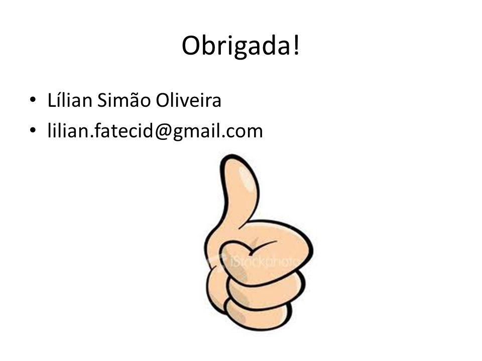Obrigada! Lílian Simão Oliveira lilian.fatecid@gmail.com