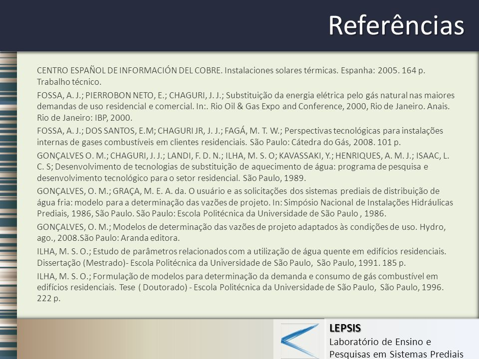 LEPSIS Laboratório de Ensino e Pesquisas em Sistemas Prediais Referências CENTRO ESPAÑOL DE INFORMACIÓN DEL COBRE. Instalaciones solares térmicas. Esp