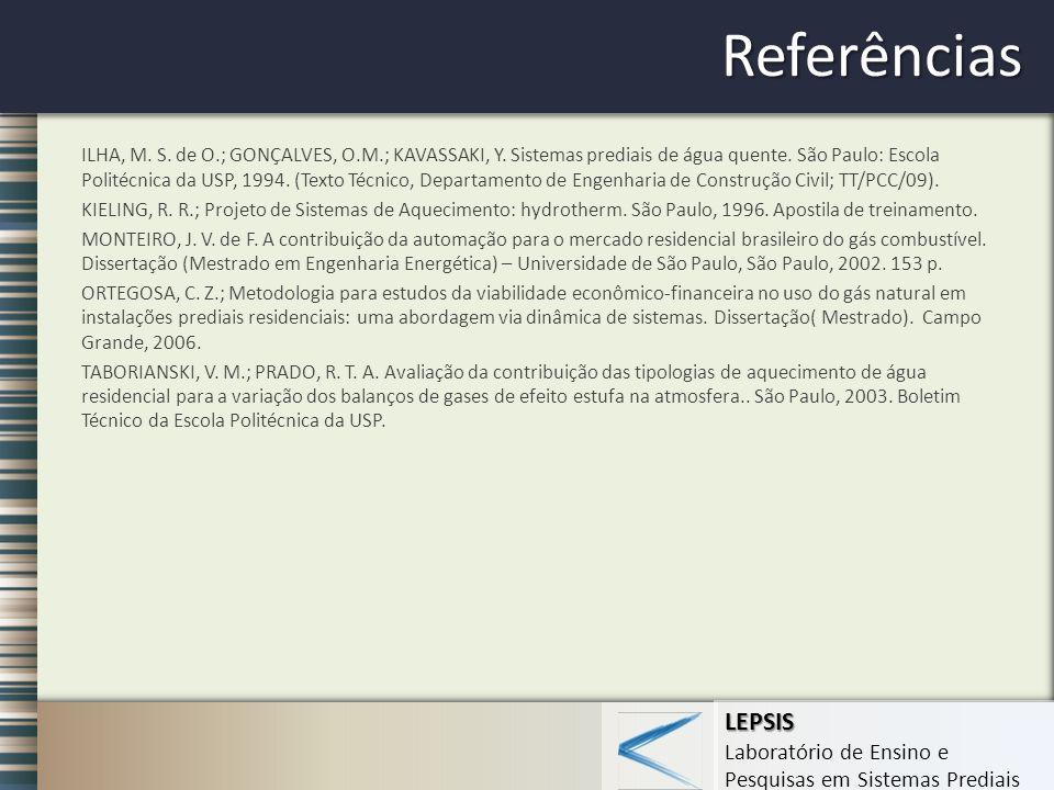 LEPSIS Laboratório de Ensino e Pesquisas em Sistemas Prediais Referências ILHA, M. S. de O.; GONÇALVES, O.M.; KAVASSAKI, Y. Sistemas prediais de água
