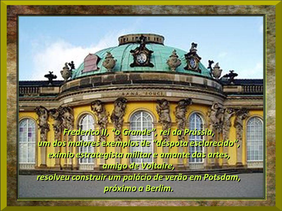 Frederico II, o Grande, rei da Prússia, um dos maiores exemplos de déspota esclarecido, exímio estrategista militar e amante das artes, amigo de Voltaire, resolveu construir um palácio de verão em Potsdam, próximo a Berlim.