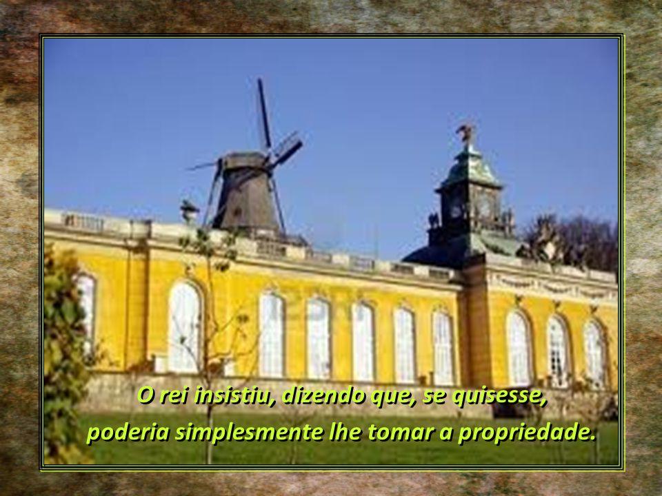 Alguns anos após, porém, o rei resolveu expandir seu castelo e, um dia, incomodado pelo moinho que o impedia de ampliar uma ala, decidiu comprá-lo, ao