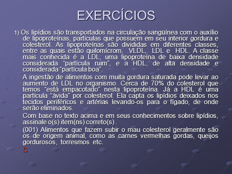 EXERCÍCIOS 1) Os lipídios são transportados na circulação sangüínea com o auxílio de lipoproteínas, partículas que possuem em seu interior gordura e colesterol.