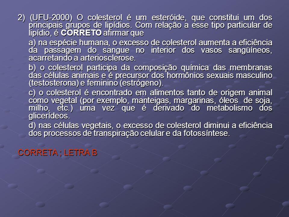2) (UFU-2000) O colesterol é um esteróide, que constitui um dos principais grupos de lipídios.