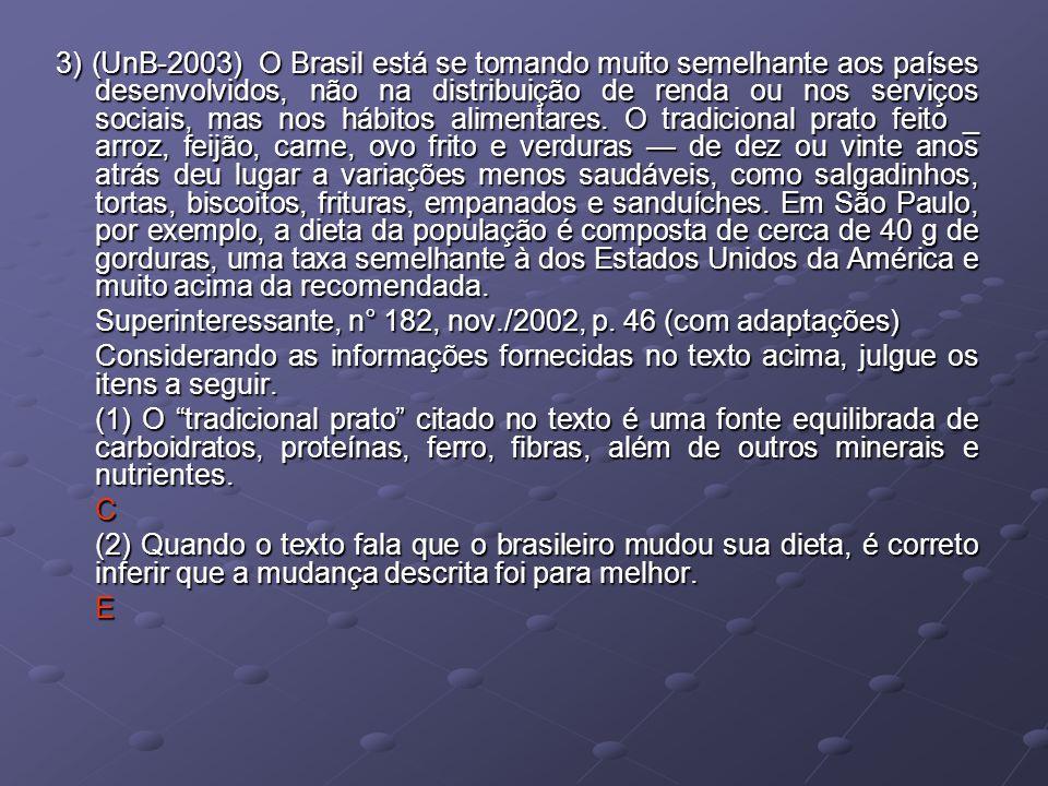3) (UnB-2003) O Brasil está se tomando muito semelhante aos países desenvolvidos, não na distribuição de renda ou nos serviços sociais, mas nos hábitos alimentares.