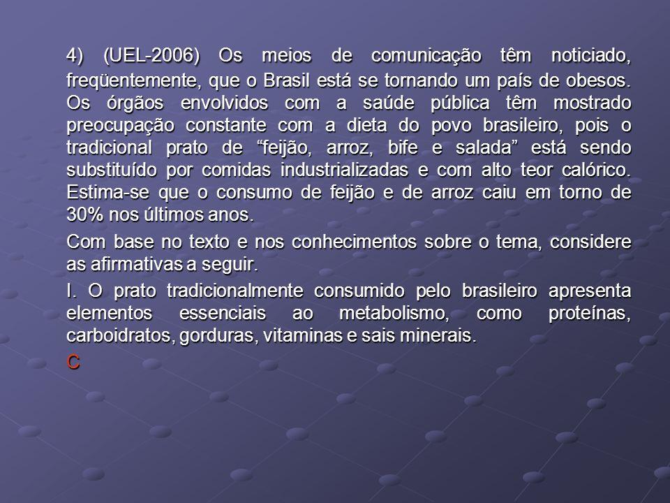 4) (UEL-2006) Os meios de comunicação têm noticiado, freqüentemente, que o Brasil está se tornando um país de obesos. Os órgãos envolvidos com a saúde