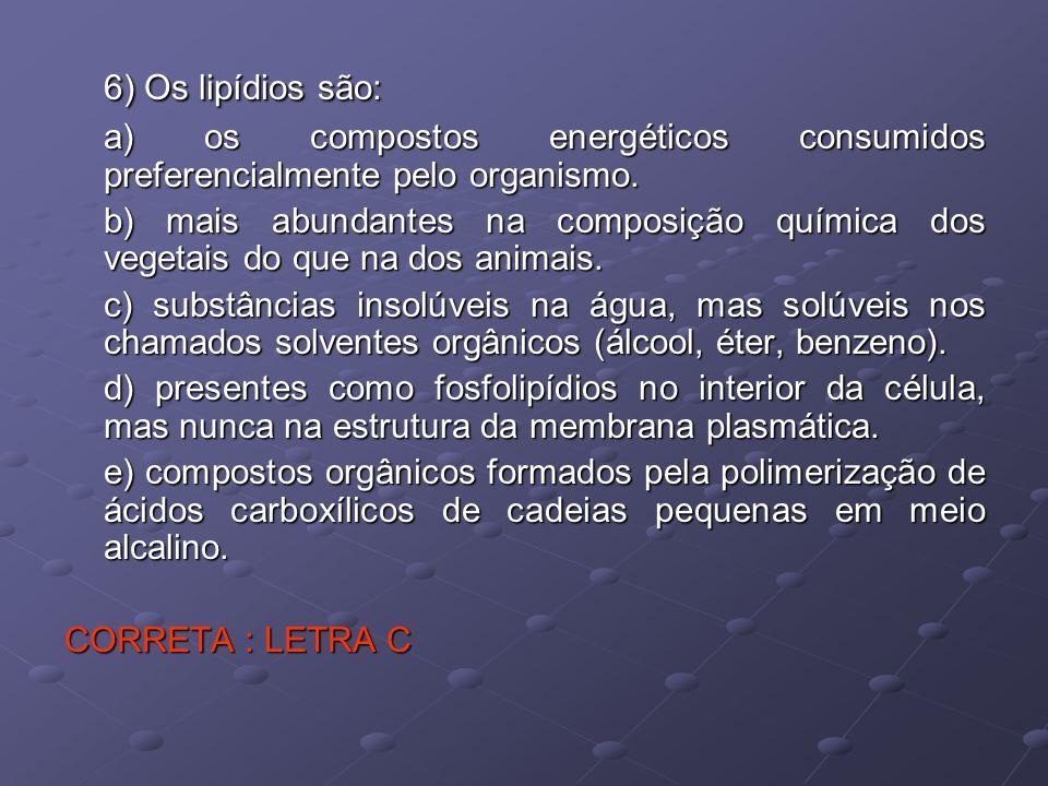 6) Os lipídios são: a) os compostos energéticos consumidos preferencialmente pelo organismo.