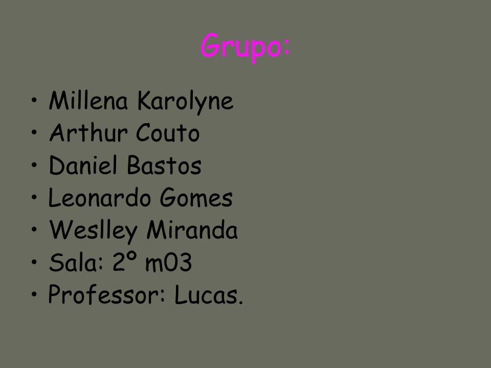 Grupo: Millena Karolyne Arthur Couto Daniel Bastos Leonardo Gomes Weslley Miranda Sala: 2º m03 Professor: Lucas.