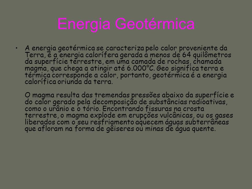 A energia geotérmica se caracteriza pelo calor proveniente da Terra, é a energia calorífera gerada a menos de 64 quilômetros da superfície terrestre,