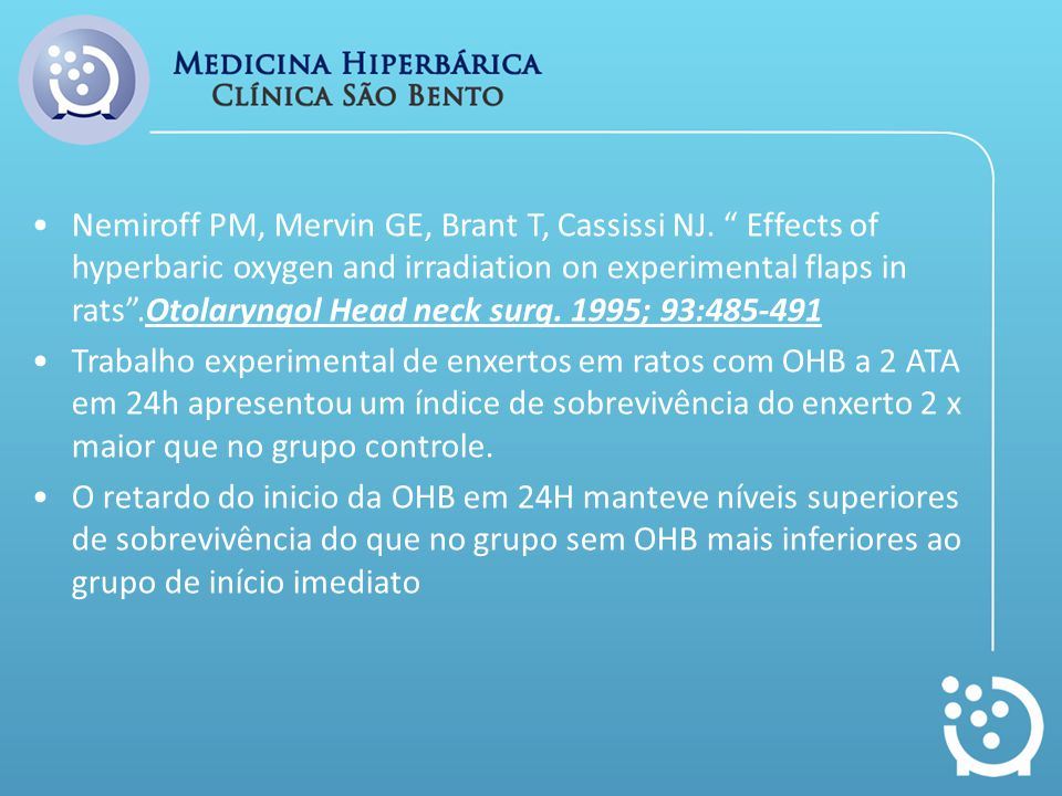 Nemiroff PM, Mervin GE, Brant T, Cassissi NJ. Effects of hyperbaric oxygen and irradiation on experimental flaps in rats.Otolaryngol Head neck surg. 1