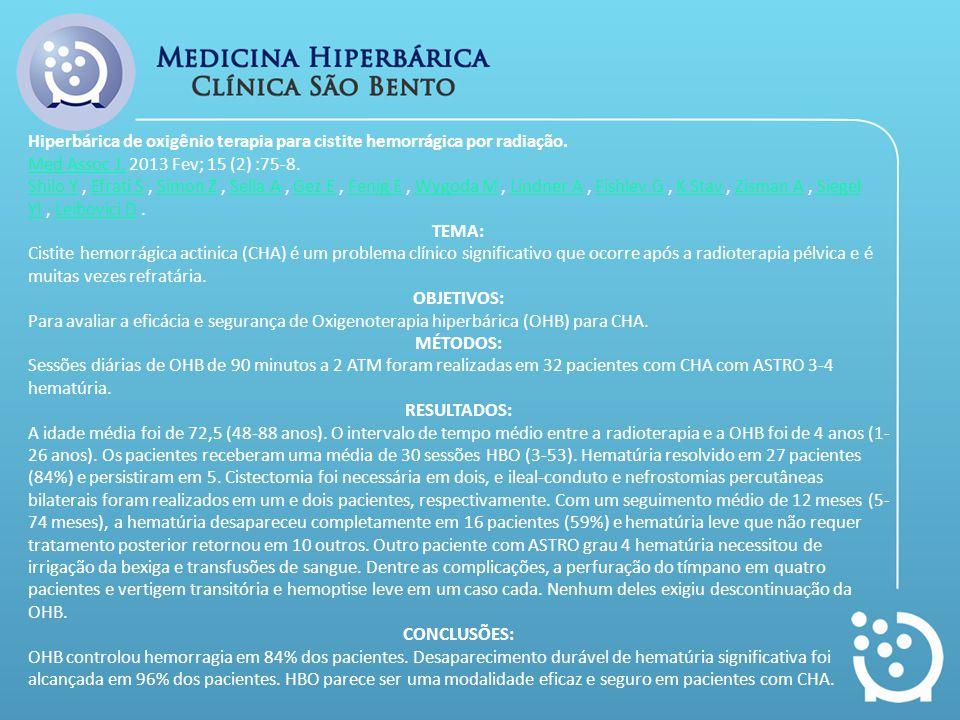 Hiperbárica de oxigênio terapia para cistite hemorrágica por radiação. Med Assoc J.Med Assoc J. 2013 Fev; 15 (2) :75-8. Shilo YShilo Y, Efrati S, Simo