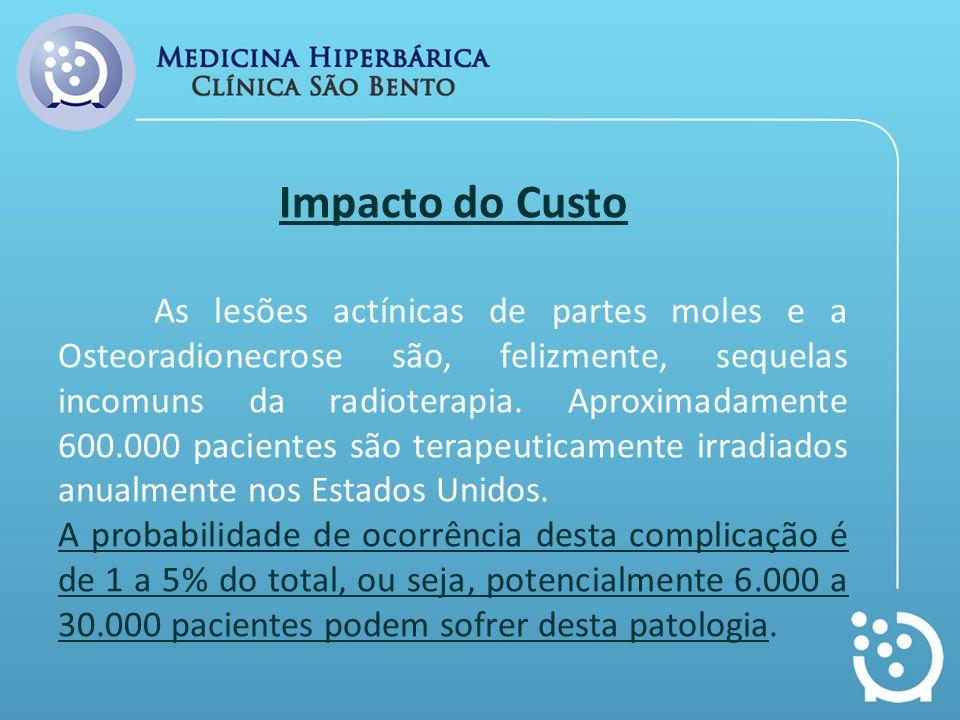 Impacto do Custo As lesões actínicas de partes moles e a Osteoradionecrose são, felizmente, sequelas incomuns da radioterapia. Aproximadamente 600.000