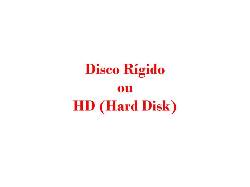 Disco Rígido ou HD (Hard Disk)