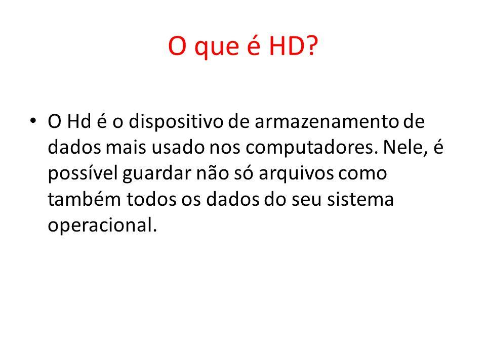 O que é HD.O Hd é o dispositivo de armazenamento de dados mais usado nos computadores.