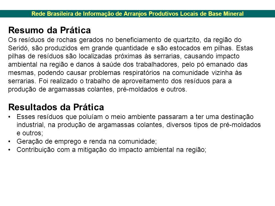 Rede Brasileira de Informação de Arranjos Produtivos Locais de Base Mineral Resumo da Prática Os resíduos de rochas gerados no beneficiamento de quartzito, da região do Seridó, são produzidos em grande quantidade e são estocados em pilhas.
