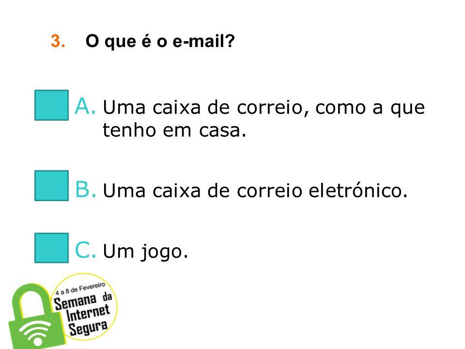 2.Se receberes uma mensagem de e-mail a solicitar os teus dados de acesso a uma determinada conta, deverás: A. Enviar esses dados. B. Apagar a mensage