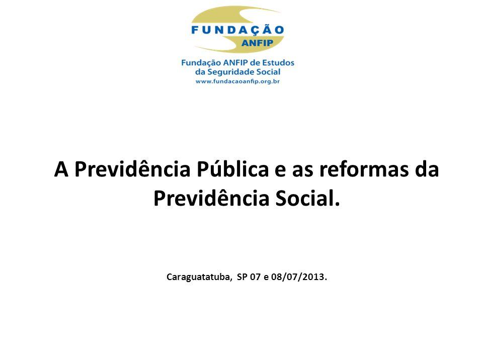 A Previdência Pública e as reformas da Previdência Social. Caraguatatuba, SP 07 e 08/07/2013.